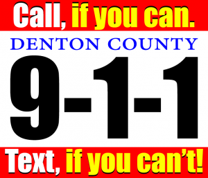 To report an emergency in Denton Country, call, if you can; text, if you can't.